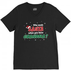 Who Needs Santa When You Have Grandma? V-Neck Tee | Artistshot