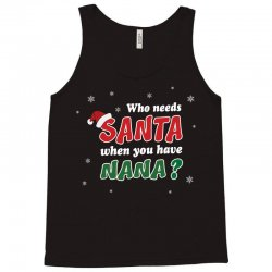 Who Needs Santa When You Have Nana? Tank Top   Artistshot