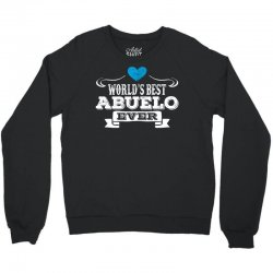 Worlds Best Abuelo Ever Crewneck Sweatshirt | Artistshot