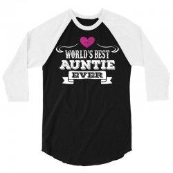Worlds Best Auntie Ever 3/4 Sleeve Shirt | Artistshot