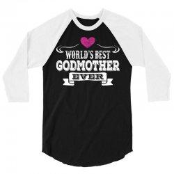 World's Best Godmother Ever 3/4 Sleeve Shirt   Artistshot