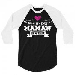 World's Best Mamaw Ever 3/4 Sleeve Shirt   Artistshot