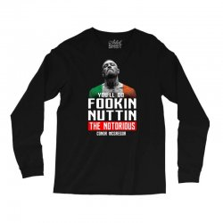 the notorious conor mcgregor fookin nuttin Long Sleeve Shirts   Artistshot