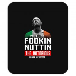 the notorious conor mcgregor fookin nuttin Mousepad | Artistshot
