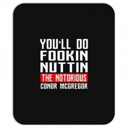 the notorious conor mcgregor fookin nuttin Mousepad | Artistshot