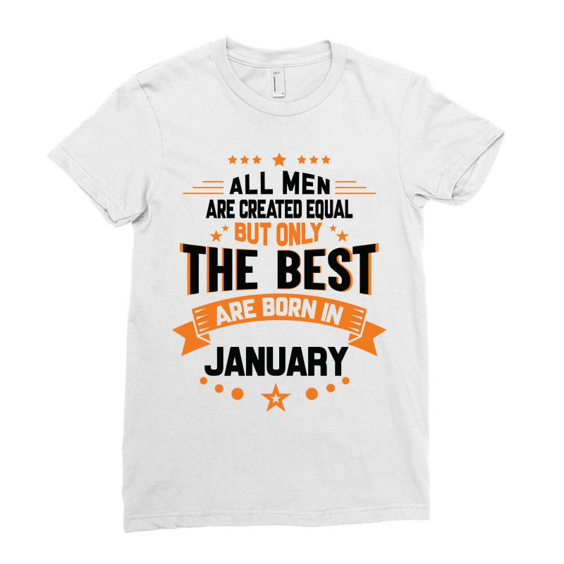 231795605 All Men Created Equal But The Best Born In January Ladies Fitted T-Shirt