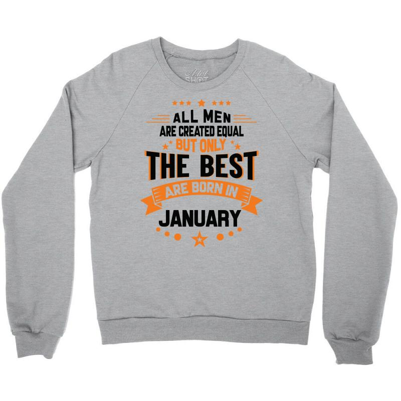 bf23215af All Men Created Equal But The Best Born In January Crewneck Sweatshirt