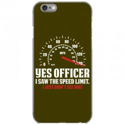 Yes Officer I Saw The Speed Limit, I Just Didn't See you iPhone 6/6s Case | Artistshot