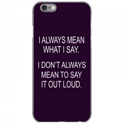 i always mean what i say iPhone 6/6s Case | Artistshot