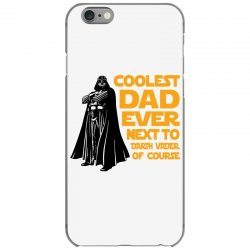 Coolest Dad Ever Next To Darth Vader Of Course iPhone 6/6s Case | Artistshot