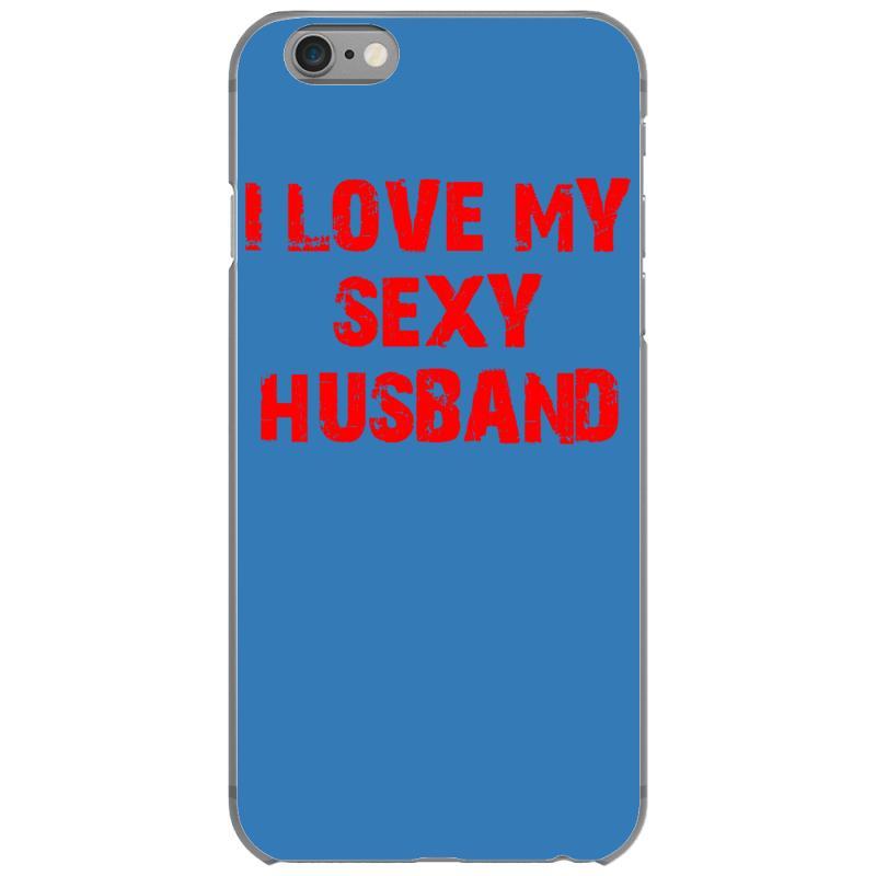 Custom I Love My Sexy Husband Iphone 66s Case By Ismanurmal4