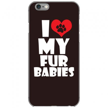 I Love Fur Babies Iphone 6/6s Case Designed By Specstore