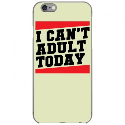 I Cant Adult Today Iphone 6/6s Case Designed By Specstore