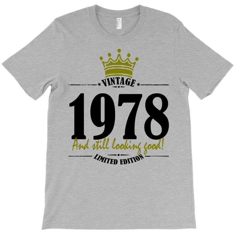 520d8b1a1f1 Custom Vintage 1978 And Still Looking Good T-shirt By Killakam ...