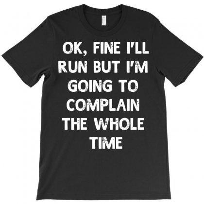 Ok, Fine I'll Run Funny Sayings Runner T-shirt Designed By Secreet
