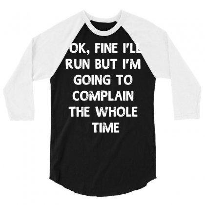 Ok, Fine I'll Run Funny Sayings Runner 3/4 Sleeve Shirt Designed By Secreet