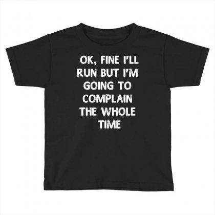 Ok, Fine I'll Run Funny Sayings Runner Toddler T-shirt Designed By Secreet