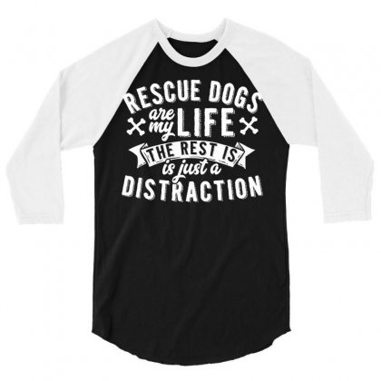 Rescue Dogs Are My Life Dog Rescue 3/4 Sleeve Shirt Designed By Secreet