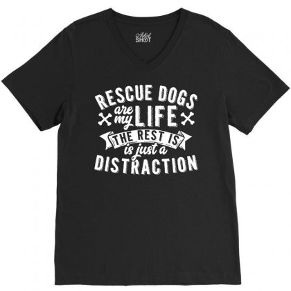 Rescue Dogs Are My Life Dog Rescue V-neck Tee Designed By Secreet