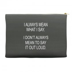i always mean what i say Accessory Pouches | Artistshot