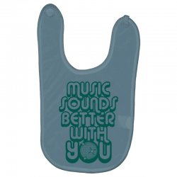 music sounds better with you Baby Bibs | Artistshot