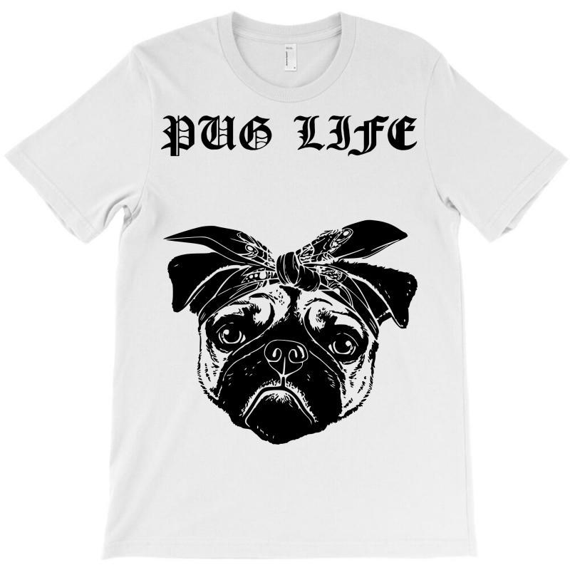 f6c9997a Custom Pug Life T-shirt By Sbm052017 - Artistshot