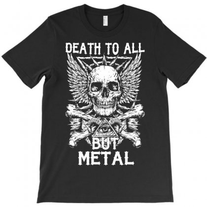 Death To All But Metal T-shirt Designed By Secreet