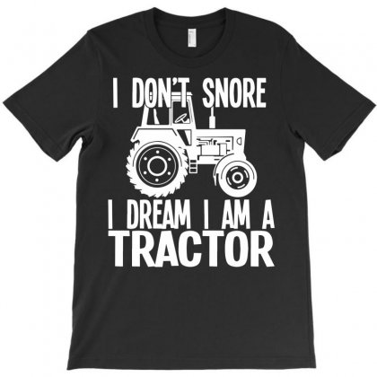 I Don`t Snore I Dream I`m A Tractor T-shirt Designed By Secreet