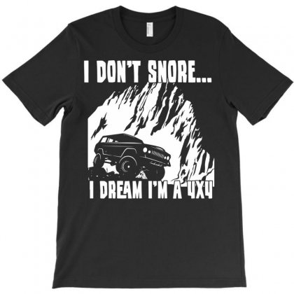 I Dont Snore I Dream I`m A 4 X 4 T-shirt Designed By Secreet
