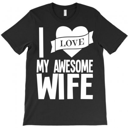 I Love My Awesome Wife T-shirt Designed By Secreet