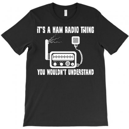 It`s A Ham Radio Thing You Wouldnt Understand T-shirt Designed By Secreet