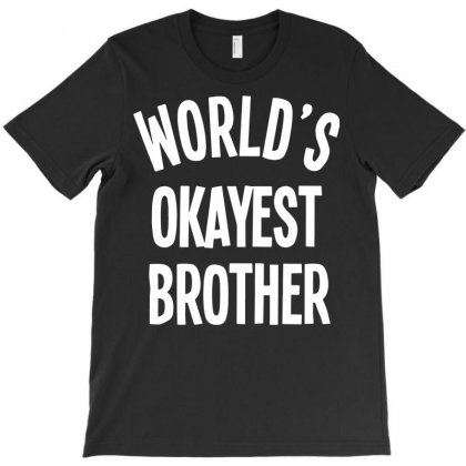 World`s Okayest Brother T-shirt Designed By Secreet