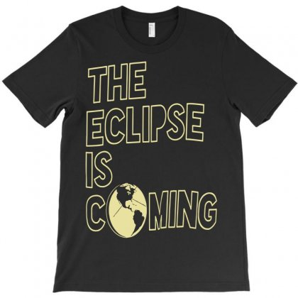 The Eclipse Is Coming T-shirt Designed By Secreet