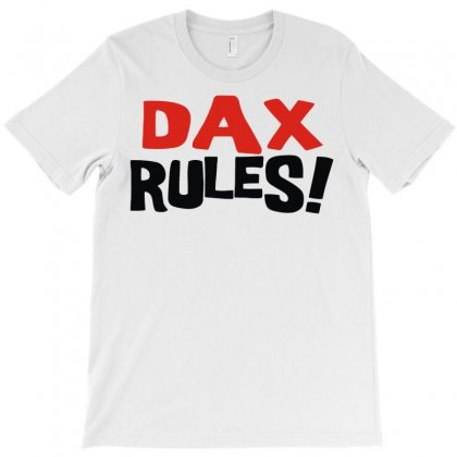 Dax Rules! T-shirt Designed By Mdk Art