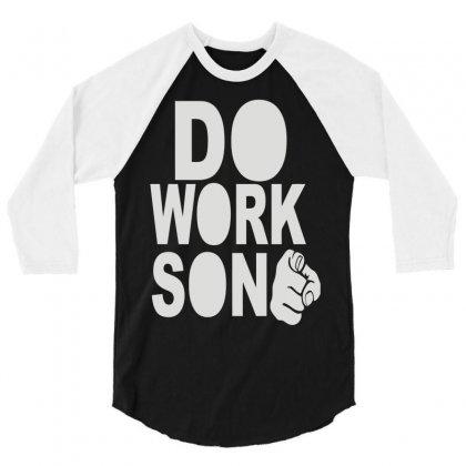 Do Work Son 3/4 Sleeve Shirt Designed By Mdk Art