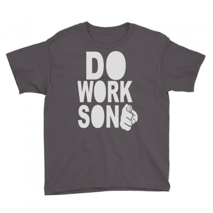 Do Work Son Youth Tee Designed By Mdk Art