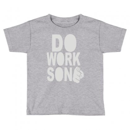 Do Work Son Toddler T-shirt Designed By Mdk Art