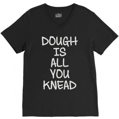 Dough Is All You Knead V-neck Tee Designed By Mdk Art