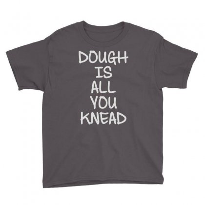 Dough Is All You Knead Youth Tee Designed By Mdk Art