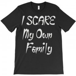 i scare my own family T-Shirt | Artistshot