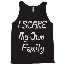 i scare my own family Tank Top | Artistshot