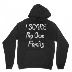 i scare my own family Unisex Hoodie | Artistshot