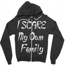 i scare my own family Zipper Hoodie | Artistshot