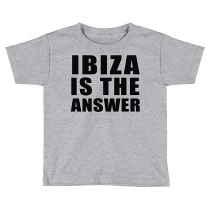 Ibiza Is The Answer Toddler T-shirt Designed By Mdk Art