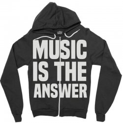 music is the answer Zipper Hoodie | Artistshot
