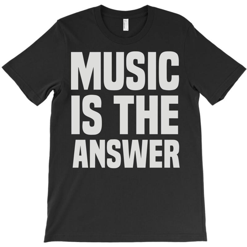 Music Is The Answer T-shirt | Artistshot