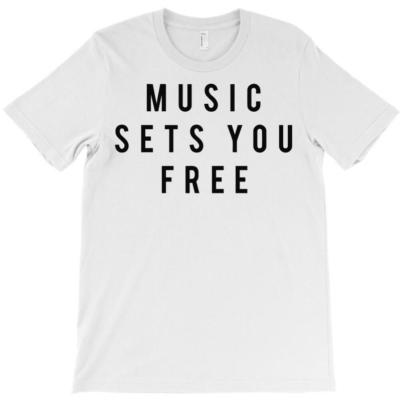 Music Sets You Free T-shirt | Artistshot