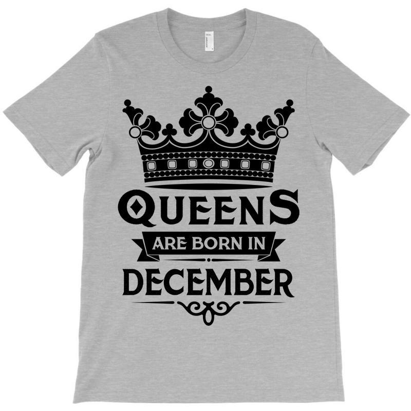 10740b51299 Custom Queens Are Born In December T-shirt By Tshiart - Artistshot
