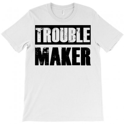 Trouble Maker T-shirt Designed By Sbm052017