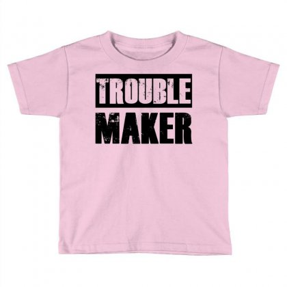 Trouble Maker Toddler T-shirt Designed By Sbm052017